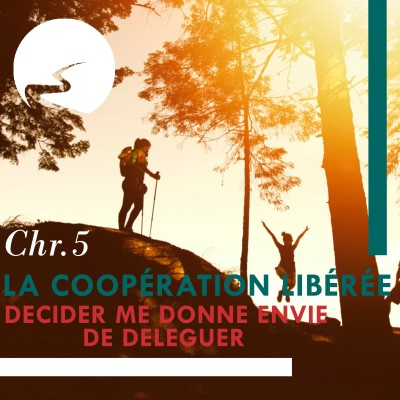 La coopération libérée Chapitre 5 Décider me donne envie de déléguer cover