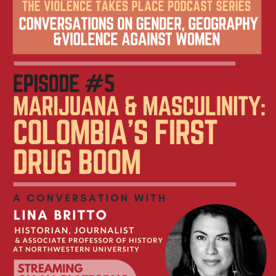 Episode 5 - Marijuana & Masculinity: Colombia's First Drug Boom. A conversation with Lina Britto. cover