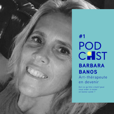 #1 - Barbara Banos - Est-ce qu'être créatif peut nous aider à rester en bonne santé ?