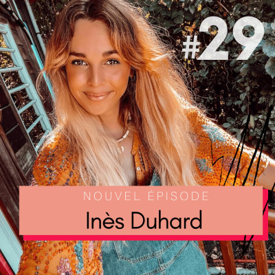 #29 Inès Duhard : dépasser le syndrome de l'imposteur pour devenir une girlboss 🌞 cover