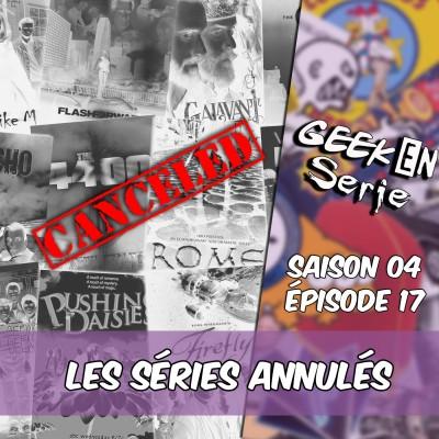 Geek en série 4×17: Les séries annulées