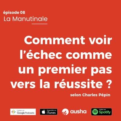 image Episode #8 Comment voir l'échec comme un premier pas vers la réussite avec Charles Pépin ?