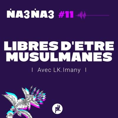 Na3na3 #11  - Libres d'être musulmanes (avec LK.Imany) cover
