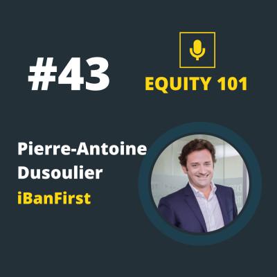 "#43 Pierre-Antoine Dusoulier (iBanFirst) - ""Choisir ses batailles pour être imbattable"" cover"