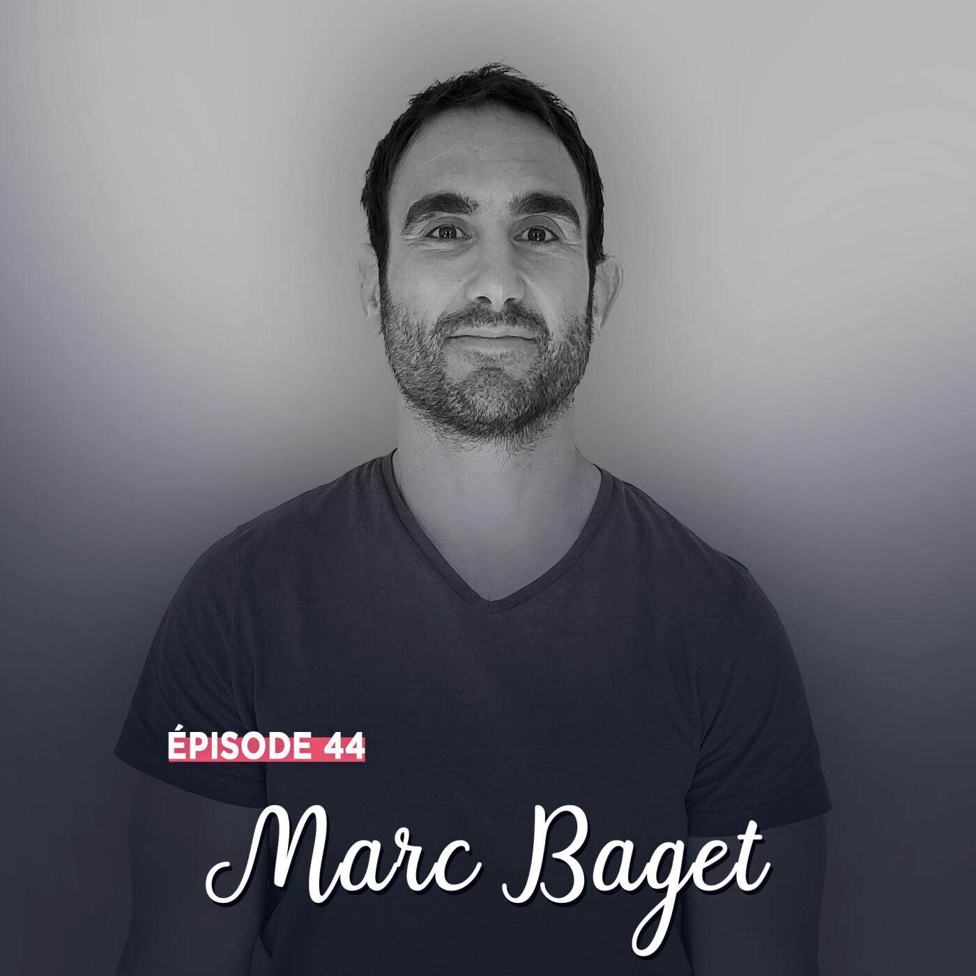 #44 - Marc Baget, force et convictions - L'importance de l'Humain