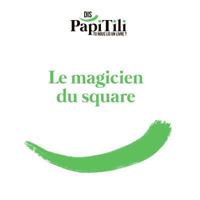 Le magicien du square