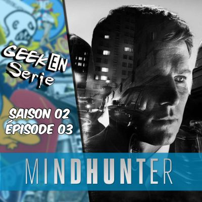 Geek en série 2x03 : Mindhunter cover