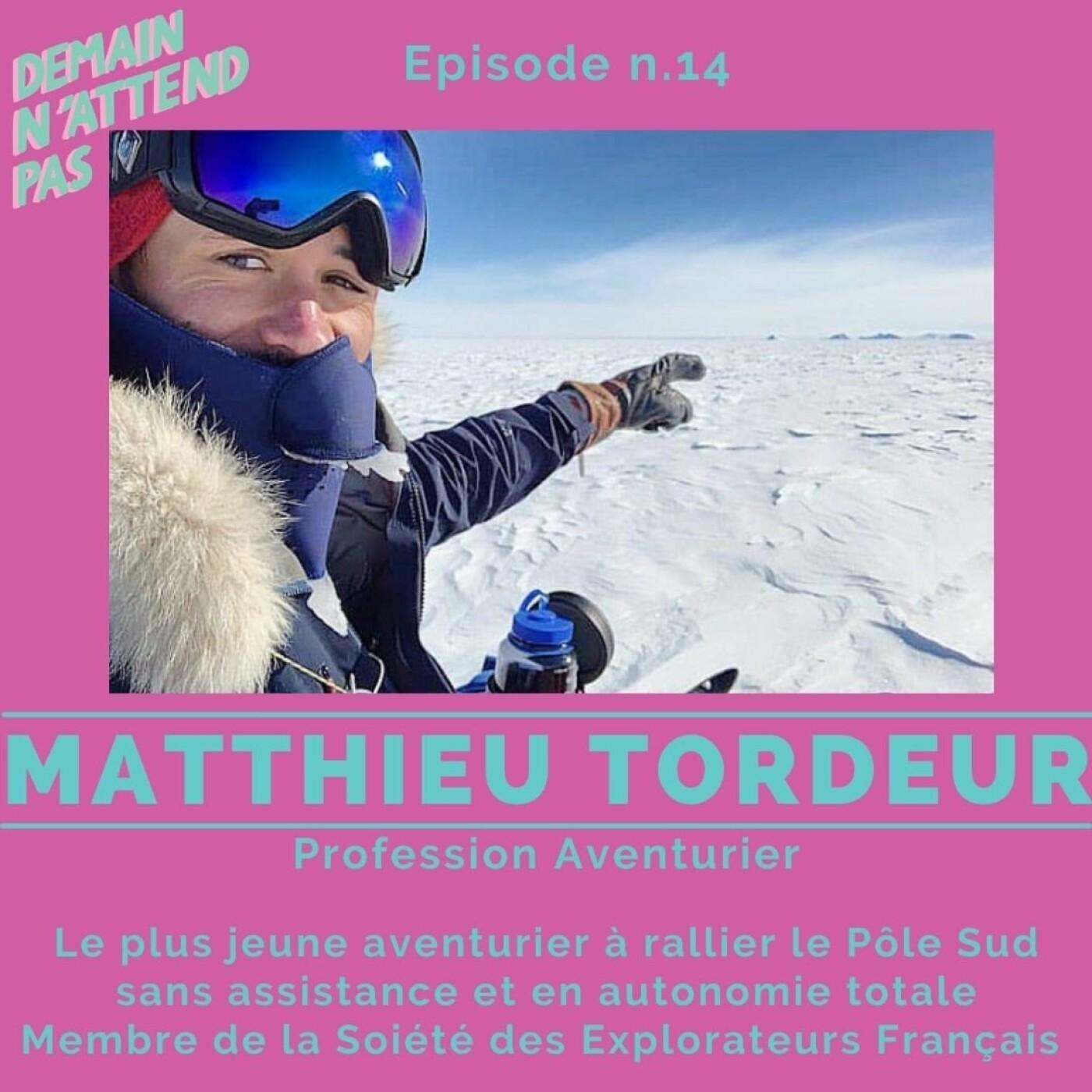 14- Matthieu Tordeur, profession Aventurier, direction Pôle Sud