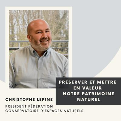 Préserver et mettre en valeur notre patrimoine naturel - Christophe Lépine cover