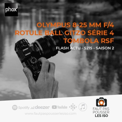 FLASH ACTU - S215 - Olympus M.Zuiko PRO 8-25 mm f/4, rotule ball Gitzo Série 4, tombola RSF cover