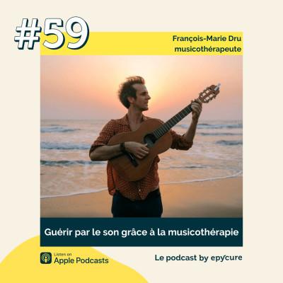59 : Guérir par le son grâce à la musicothérapie - François-Marie Dru - musicothérapeute cover