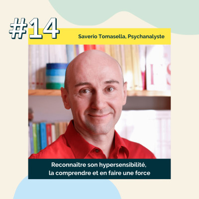 14 : Reconnaître son hypersensibilité, la comprendre et en faire une force | Saverio Tomasella, Psychanalyste cover
