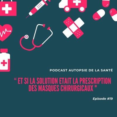 #19 : Et si la solution était la prescription des masques chirurgic cover
