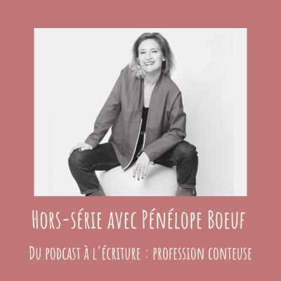 HORS-SÉRIE avec Pénélope Boeuf : Du podcast à l'écriture, profession conteuse cover