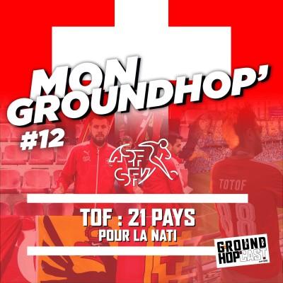 Totof 🇨🇭 : 21 pays pour la Nati — MON GROUNDHOP' #12