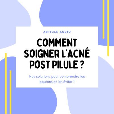 Comment soigner l'acné Post Pilule ? cover
