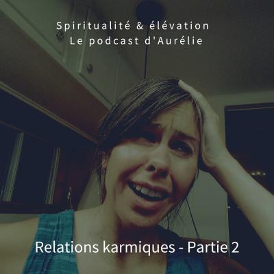 Qu'est-ce qu'une relation karmique partie 2