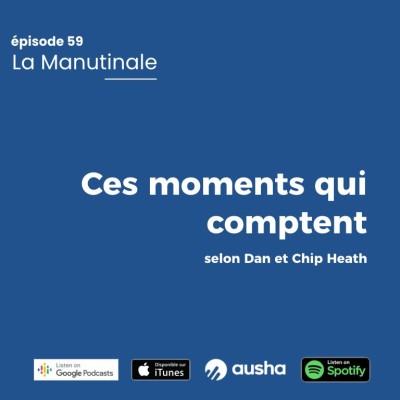 image Episode 59 : les 4 moments qui comptent pour marquer les esprits