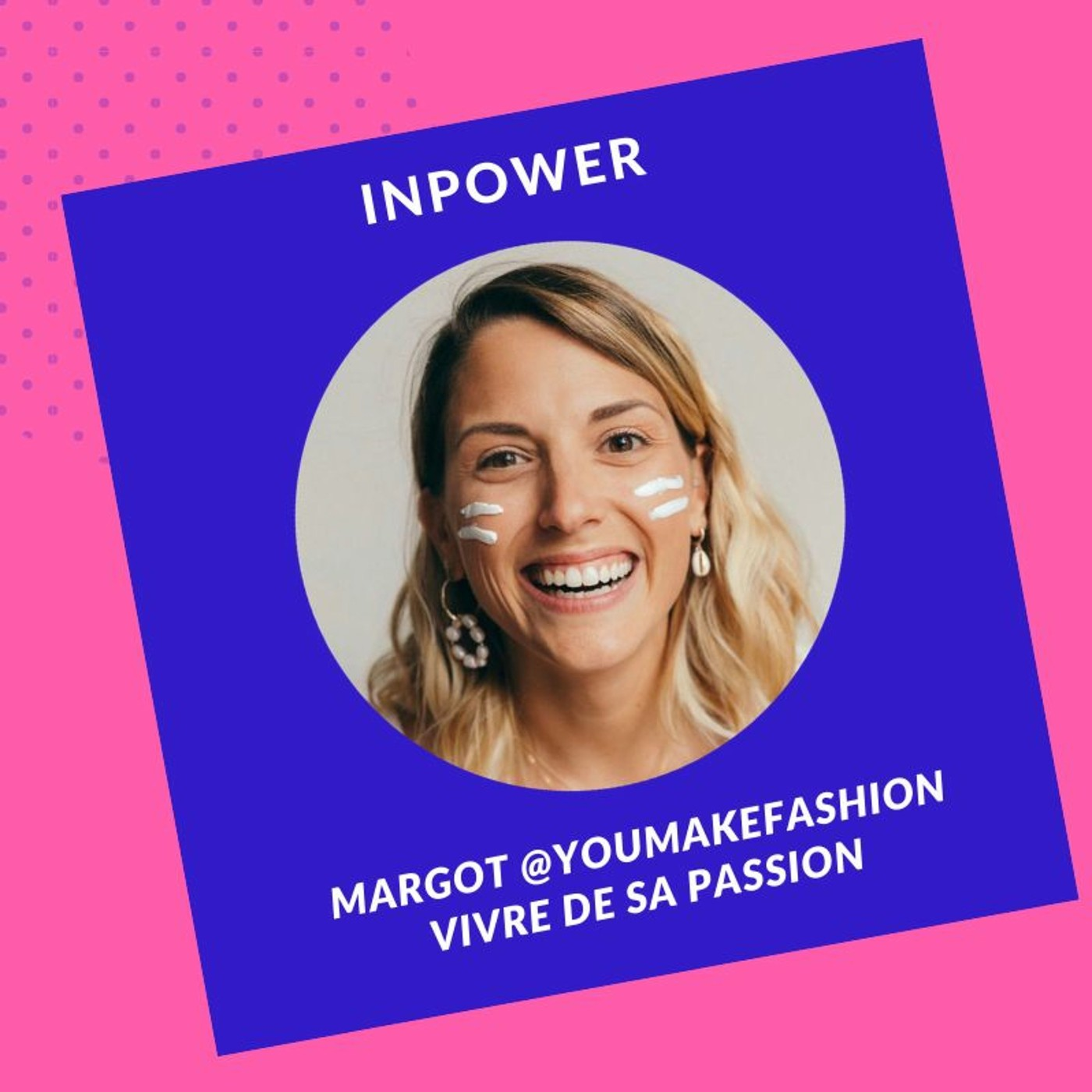 Margot @YouMakeFashion - Vivre de sa passion