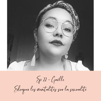 EP 22 - GAELLE - EDUQUER LES MENTALITÉS SUR LA SEXUALITÉ cover