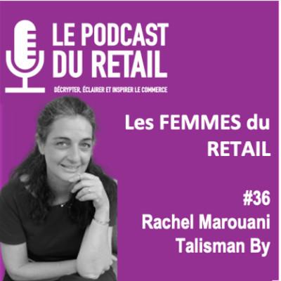 #36 RACHEL MAROUANI, fondatrice de TALISMANBY, Les Femmes du Retail, passionnée de l'émotion dans l'expérience client. cover