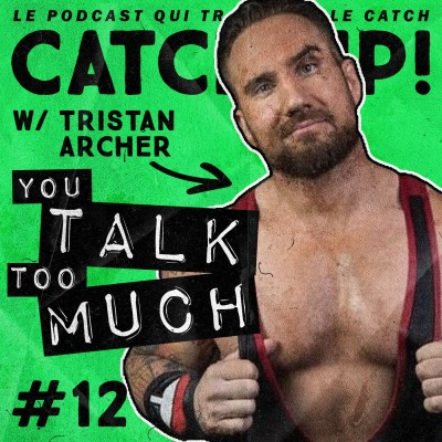 Catch'up! YOU TALK TOO MUCH #12 w/ Tristan Archer cover