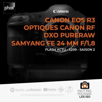 FLASH ACTU - S209 - Optiques Canon RF, Canon EOS R3, DxO PureRaw, Samyang 24 mm f/1,8 FE cover