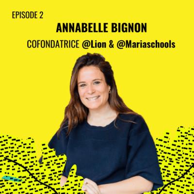 E02 - Annabelle Bignon, Co-fondatrice @Lion & @Mariaschools cover